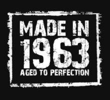 Made In 1963 Aged To Perfection - TShirts & Hoodies by funnyshirts2015
