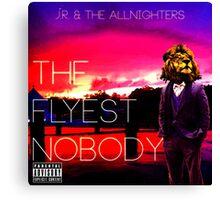 The Flyest Nobody Canvas Print