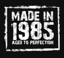 Made In 1985 Aged To Perfection - TShirts & Hoodies by funnyshirts2015