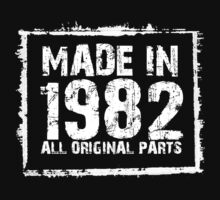 Made In 1982 All Original Parts - Funny Tshirts by custom111