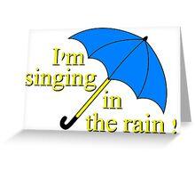 I'm singin' in the rain Greeting Card
