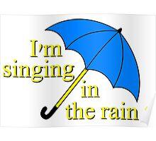 I'm singin' in the rain Poster