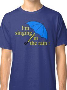 I'm singin' in the rain Classic T-Shirt