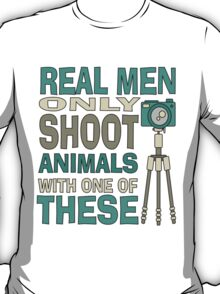 Real men only shoot with cameras T-Shirt