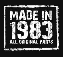 Made In 1983 All Original Parts - Custom Tshirts by funnyshirts2015