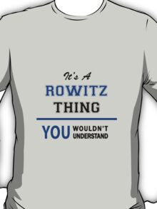 It's a ROWITZ thing, you wouldn't understand !! T-Shirt