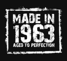 Made In 1963 Aged To Perfection - Tshirts & Hoodies by custom111