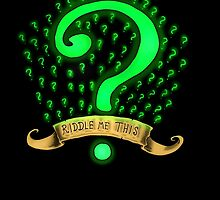 Riddle me this by jamesedmarsh