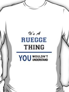 It's a RUEGGE thing, you wouldn't understand !! T-Shirt
