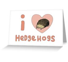I ❤ Hedgehogs Greeting Card