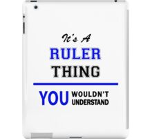 It's a RULER thing, you wouldn't understand !! iPad Case/Skin