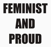FEMINIST AND PROUD by proudtobeme