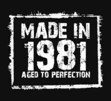 Made In 1981 Aged To Perfection - Tshirts & Hoodies by custom111