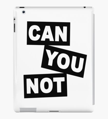 """""""Can You Not"""" iPad Case/Skin"""