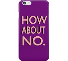 """""""How About No"""" iPhone Case/Skin"""