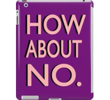 """How About No"" iPad Case/Skin"