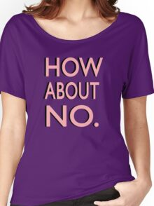 """""""How About No"""" Women's Relaxed Fit T-Shirt"""