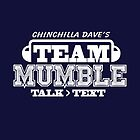 Chinchilla Dave's Team Mumble Shirt by pippin1178