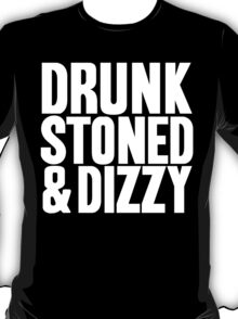 Drunk Stoned And Dizzy T-Shirt