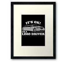 It's OK Im A Limo Driver Framed Print