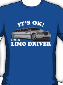 It's OK Im A Limo Driver T-Shirt