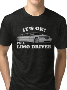 It's OK Im A Limo Driver Tri-blend T-Shirt