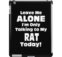 Leave Me Alone I 'm Only Talking To My Rat Today - Funny Tshirts iPad Case/Skin