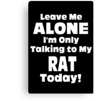 Leave Me Alone I 'm Only Talking To My Rat Today - Funny Tshirts Canvas Print