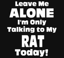 Leave Me Alone I 'm Only Talking To My Rat Today - Funny Tshirts by custom222