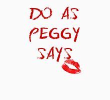 Do as Peggy says Unisex T-Shirt
