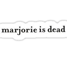 marjorie is dead Sticker