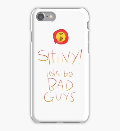 Firefly / Serenity - Shiny, lets be bad guys! iPhone Case/Skin