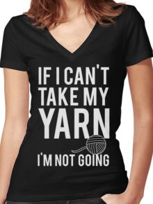 If I Can't Take My Yarn I'm Not Going Women's Fitted V-Neck T-Shirt