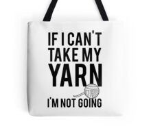 If I Can't Take My Yarn I'm Not Going Tote Bag