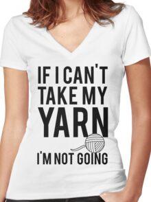 If I Can't Take My Yarn I'm Not Going Women's Fitted V-Neck T-Shirt