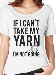 If I Can't Take My Yarn I'm Not Going Women's Relaxed Fit T-Shirt