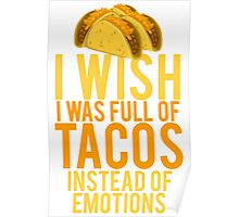 I Wish I Was Full Of Tacos Instead Of Emotions Poster