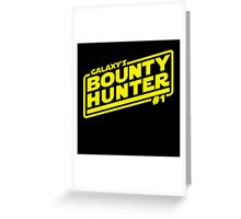 Galaxy's #1 Bounty Hunter Greeting Card