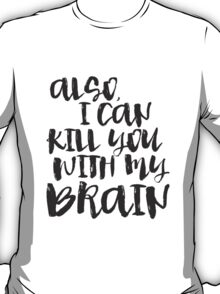 Firefly / Serenity - Also, I can kill you with my brian T-Shirt