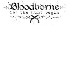 Bloodborne - Let the Hunt Begin ! by BombchuShop