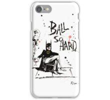 Ball So Hard iPhone Case/Skin