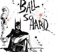 Ball So Hard by BeaADay