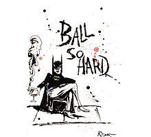 Ball So Hard Photographic Print