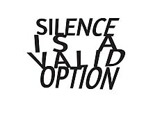 Silence Is A Valid Option Photographic Print