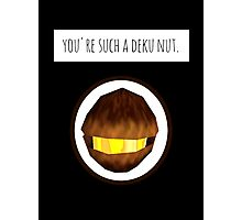 You're Such A Deku Nut Photographic Print