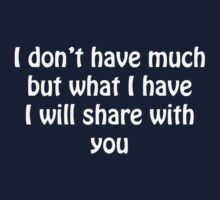 I Don't Have Much But What I Have I Will Share With You by Saxivore