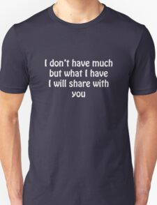 I Don't Have Much But What I Have I Will Share With You Unisex T-Shirt