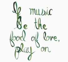 If Music Be the Food of Love, Play On (2) by teecup