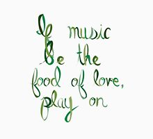 If Music Be the Food of Love, Play On (2) T-Shirt