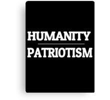 Humanity over Patriotism Canvas Print